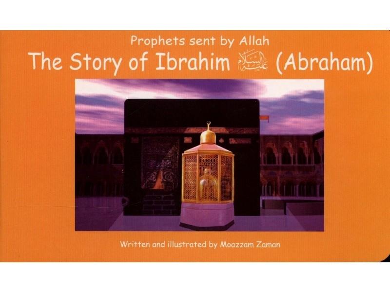 The Story of Ibrahim (AS) (Prophets Sent by Allah Series) (Hardback-Children)